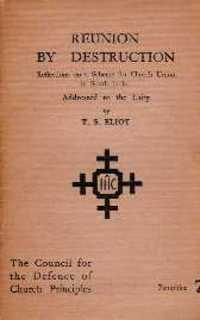Reunion by Destruction; Reflections on a Scheme for Church Union in South India: Addressed to the Laity. Religion, T. S. Eliot.
