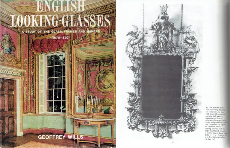 English Looking-glasses; A Study of the Glass, Frames and Makers (1670-1820). Mirrors, Geoffrey Wills.