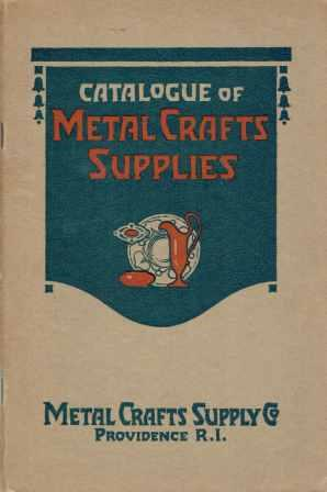Catalogue of Metal Crafts Supplies: Jewelry, Silver and Copper Work Tools and Materials, Metals in Sheet and Wire Form, Solders, Enamels, Stones and Findings. Art, Metal Crafts Supply Co.