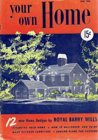Your Own Home June, 1946 Vol. 1, No. 1; 12 new Home Design by Royal Barry Wills. Architecture, Royal Barry Wills.