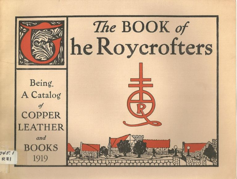 The Book of The Roycrofters; Being A Catalog of Copper Leather and Books, 1919; A Facsimile of two catalogs 1919 ~ 1926. Arts, Crafts Style.