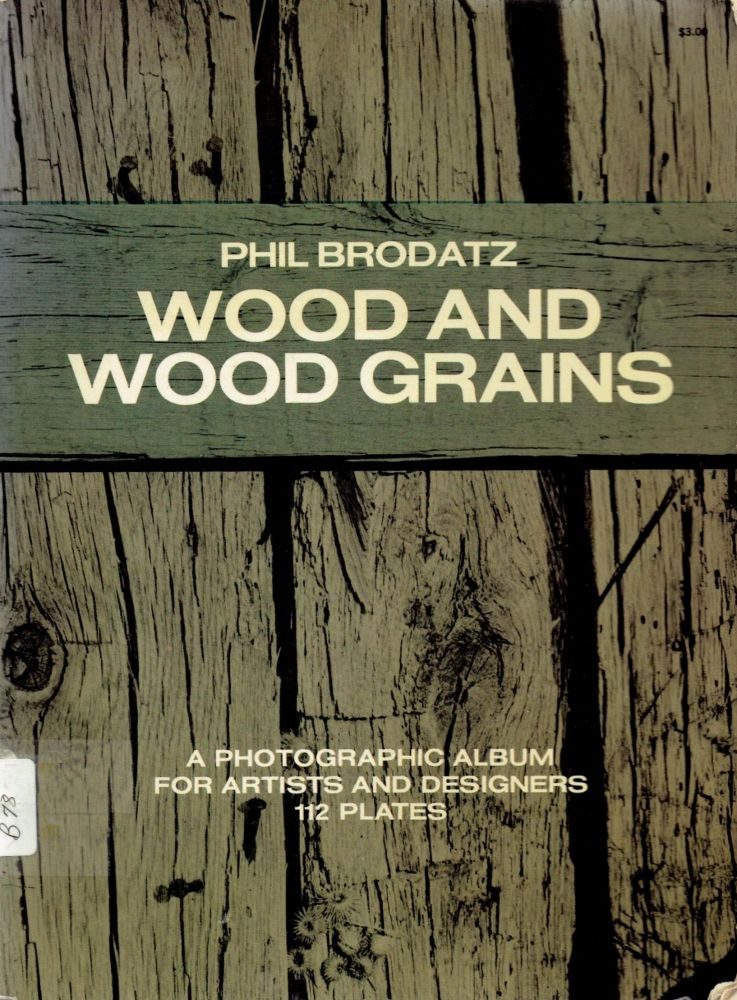 Wood and Wood Grains: A Photographic Album for Artists and Designers (Dover Pictorial Archives). Wood, Phil Brodatz.