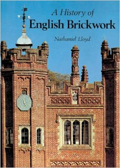 A History of English Brickwork; with examples and notes of the achitectural use and manipulation of brick from mediaeval times to the end of the Georgian period. Brick, Nathaniel Lloyd.