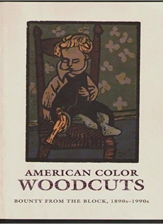 American Color Woodcuts: Bounty from the Block, 1890's-1990's : A Century of Color Woodcuts (signed by one of the curators). Art, James, Andrew Watrous Stevens.