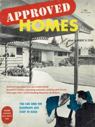 Approved Homes - Selected new plans you can custom build, Beautiful ranches, charming colonials, striking split-levels, cozy cape cods - all by leading American Architects. Pattern Book, Robert B. Stone.