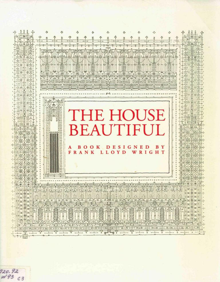 The House Beautiful: A Book Designed by Frank Lloyd Wright. Architecture, William C. Gannett, Frank Lloyd Wright.