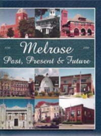 Melrose: Past Present and Future. New England, Melrose Centennial Committee.