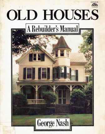 Old Houses; A Rebuilder's Manual. Building Trades, George Nash.