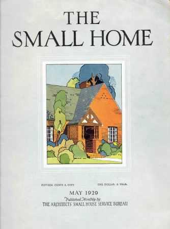 The Small Home: May 1925. Architecture, Architects' Small House Service Bureau.