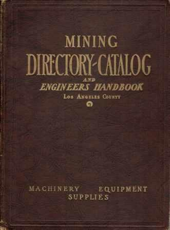Mining Directory-Catalog & Engineers' Handbook; of Machinery Equipment and Supplies for Mines, Mills, Smelters and Quarries, Metallic and Non-Metallic. Stone, Los Angeles County Mining Department.