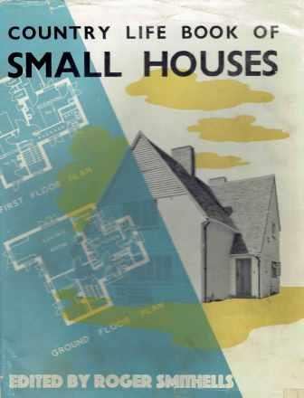 The Country Life Book of Small Houses. Pattern Book, Roger Smithells.