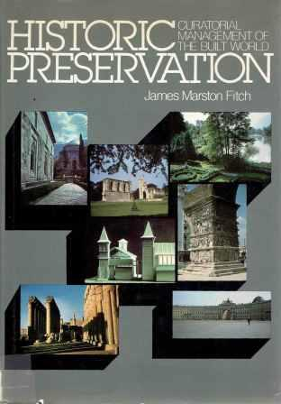 Historic Preservation; Curatorial Management of the Built World. Architectural History, James Marston Fitch.