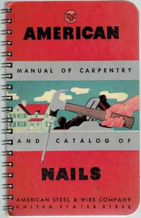 Catalog of United States Steel American Nails; with specifications and data covering staples, wire, barbed wire, tacks, poultry netting, spikes, etc. Building Trades, American Steel, Wire Company.