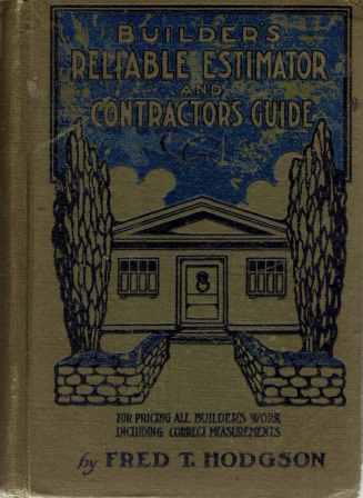 Builders' Reliable Estimator and Contractors' Guide: A Complete Guide for Pricing All Builders' Work; It contains many tables, rules and useful memoranda. The rules given in this work, show how to measure all kinds of work, before and after construction. How to estimate the cost of any work. How to tell the time the work should take to complete. Tells how much work a man should perform in a day and how much material the work in hand will require. Guide to correct measurements is found in the second part of the work. This shows how all kinds of odd, crooked and difficult measurements may be taken, to secure correct results. Building Trades, Fred T. Hodgson.