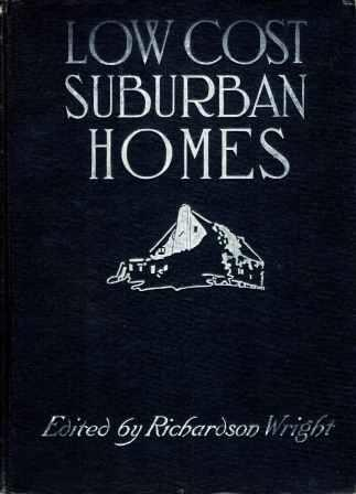 Low Cost Suburban Homes; A Book of Suggestions for the Man with the Moderate Purse. Pattern Book, Richardson Wright.