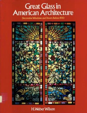 Great Glass in American Architecture, Decorative Windows and Doors Before 1920. Glass, H. Weber Wilson.
