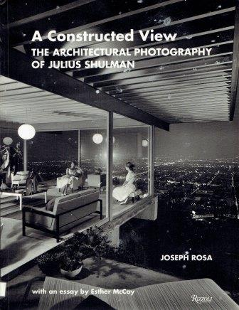 A Constructed View: The Architectural Photograph of Julius Shulman. Photography, Joseph Rosa.
