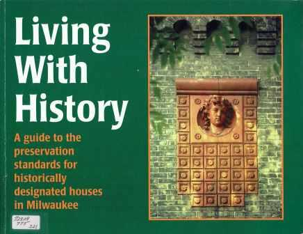 Living with History; A Guide to the Preservation Standards for Historically Designated Houses in Milwaukee. Architectural History, Paul Jakubovich.