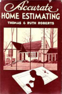 Accurate Home Estimating; A text and reference for students of home building and homemaking, contractors, draftsmen, material dealers, journeymen, and apprentices. Trades, Thomas A. Roberts, Ruth A.