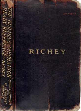 The Building Mechanics' Ready Reference; Cement Workers' and Plasterers' Edition. Masonry, H. G. Richey.