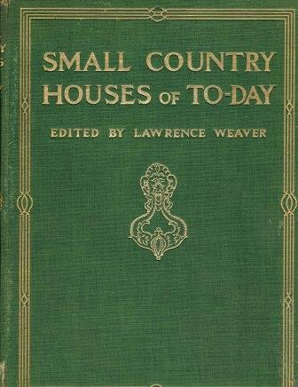 Small Country Houses of To-Day. Architecture, Lawrence Weaver.