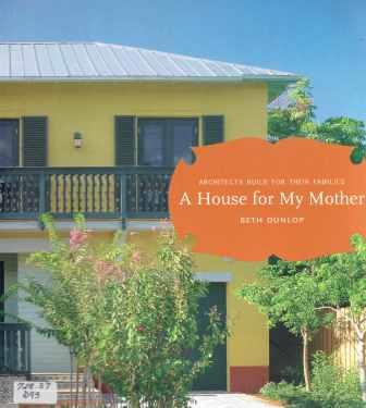 A House for My Mother: Architects Build for their Families. Architecture, Beth Dunlop.