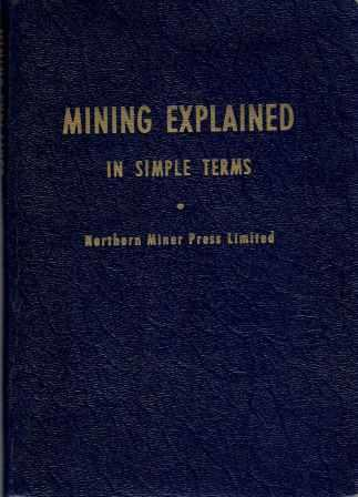 Mining Explained in Simple Terms. Stone, Northern Miner Press Limited.