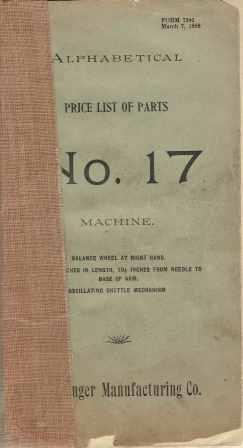 Alphabetical Price List of Parts No. 17 Machine; Balance wheel at right hand. Bed 16 1/2 inches in length, 10 1/2 inches from needle to base of arm. Oscillating shuttle mechanism. Trades/Textiles, Singer Manufacturing Co.