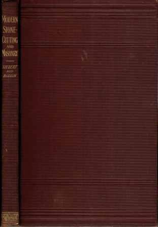 Modern Stone-Cutting and Masonry; with special reference to the making of working drawings. Stone, John S. Siebert, Frederic Child Biggin.