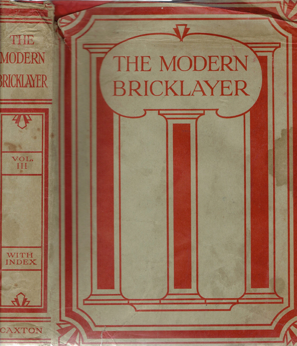 The Modern Bricklayer: A Practical Work on Bricklaying in All Its Branches with Special Sections on Tiling and Slating, Specifications, Estimating, Etc. Etc. (3 Volumes, complete, in dust jackets). Masonry, William Frost.