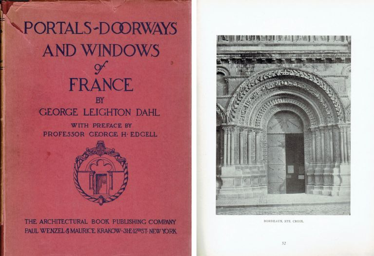 Portals, Doorways and Windows of France; with preface by Professor George H. Edgell. Architectural History, George Leighton Dahl.