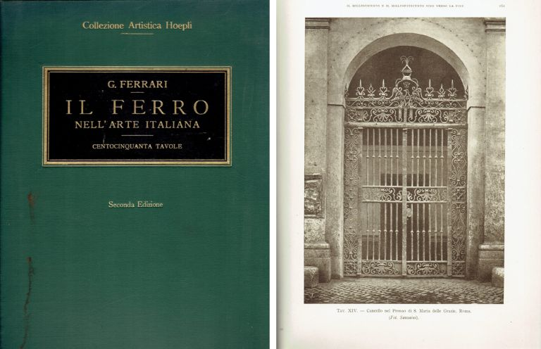 Il Ferro Nell'arte Italiana [Iron in Italian Art]; 150 plates partially unpublished reproductions of 338 subjects from the Middle Ages of the Renaissance, the Baroque and Neo-Classical periods, collected and ordered with explanatory context. International, Giulio Ferrari.