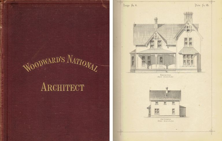 Woodward's National Architect; containing 1000 original designs, plans and details, to working scale, for the practical construction of dwelling houses for the country, suburb, and village; with full and complete sets of specifications and an estimate of the cost of each design. Pattern Book, George E. Woodward.