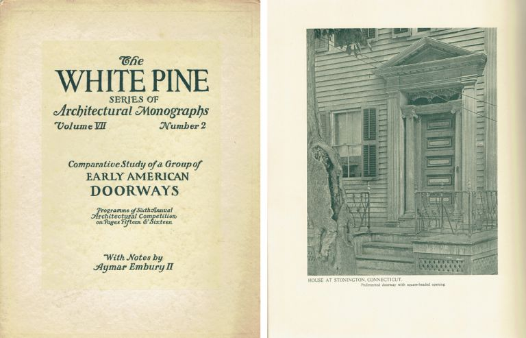 Comparative Study of a Group of Early American Doorways (The White Pine Series of Architectural Monographs, Volume VII, No. 2) Part One. Architecture, Aymar Embury II.