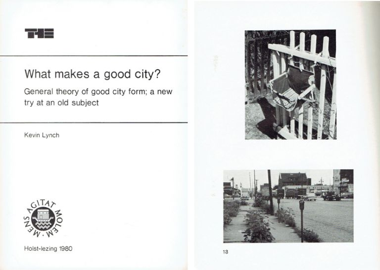 What Makes a Good City?; General theory of good city form; a new try at an old subject. Urban Studies, Kevin Lynch.