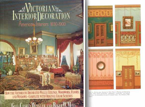 Victorian Interior Decoration: American Interiors, 1830-1900; How the Victorians decorated walls, ceilings, woodwork, floors, and windows - complete with original color schemes. Furniture, Gail Caskey Winkler, Roger W. Moss.