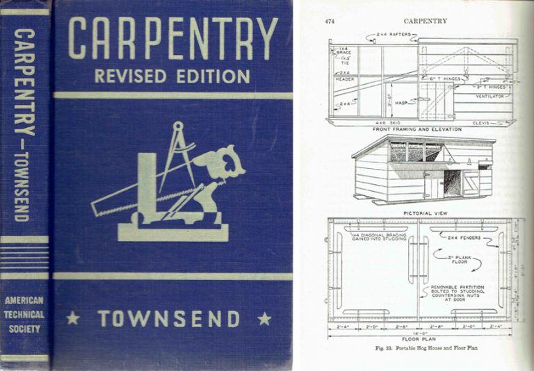 Carpentry; A Practical Treatise on Simple Building Construction, Including Framing, Roof Construction, General Carpentry Work, Exterior and Interior Finish of Buildings, Building Forms and Working Drawings. Carpentry, Gilbert Townsend.