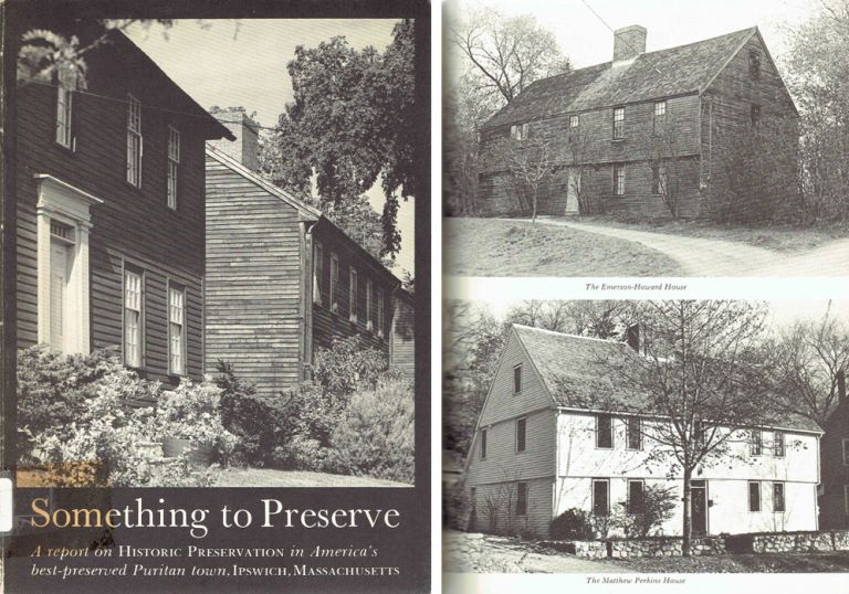Something to Preserve; A Report on Historic Preservation by the Acquisition of Protective Agreements on Buildings in Ipswich, Massachusetts. New England, Ipswich Historical Commission.