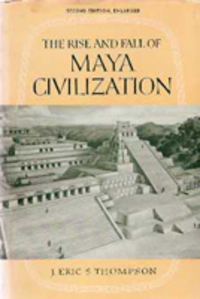 The Rise and Fall of Maya Civilization. Mexico, J. Eric S. Thompson.