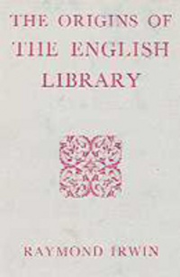 The Origins of the English Library. Books About Books, Raymond Irwin.