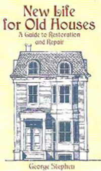 New Life for Old Houses : A Guide to Restoration and Repair. Restoration, George Stephen.