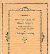 "(Number 25) Two Centuries of Bruce Rogers with a Prologue ""B R's Secret Passion"" by Christopher Morley. Miscellaneous, Philip C. Duschnes."
