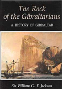 The Rock of the Gibraltarians: A History of Gibraltar. Travel, William G F, Sir Jackson.