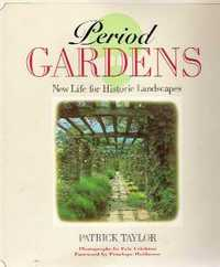 Period Gardens: New Life for Historic Landscapes. Historic Gardens, Patrick Taylor.
