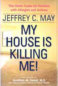 My House Is Killing Me! The Home Guide for Families With Allergies and Asthma. Interiors, Jeffrey C. May.