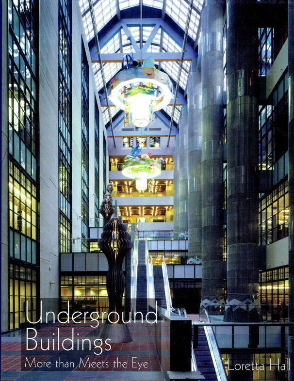 Underground Buildings: More Than Meets the Eye (Signed by the author). Building as Envelope, Loretta Hall.