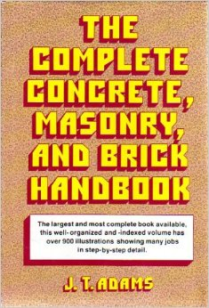 The Complete Concrete, Masonry, and Brick Handbook. Masonry, Jeannette T. Adams.