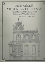Bicknell's Victorial Buildings; Floor Plans and Elevations for 45 Houses and Other Structures....
