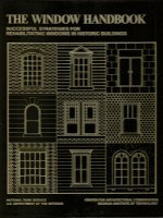 The Window Handbook: Successful Strategies for Rehabilitating Windows in Historic Buildings....