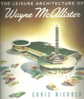 The Leisure Architecture of Wayne McAllister. Architectural History, Chris Nichols